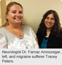 Neurologist Dr. Farnaz Amoozegar, left, and migraine sufferer Tracey Peters.