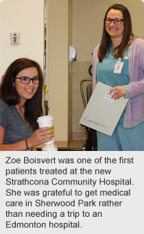Zoe Boisvert was one of the first patients treated at the new Strathcona Community Hospital. She was grateful to get medical care in Sherwood Park rather than needing a trip to an Edmonton hospital.
