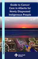 Guide to Cancer Care in Alberta for Newly Diagnosed Indigenous People Book