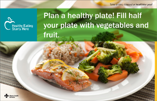 Plan a healthy plate! Fill half your plate with vegetables and fruit